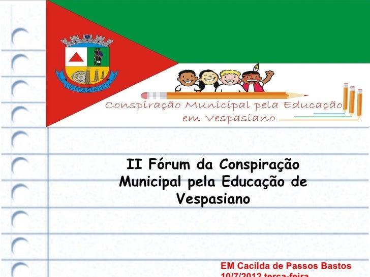 II Fórum da ConspiraçãoMunicipal pela Educação de        Vespasiano              EM Cacilda de Passos Bastos