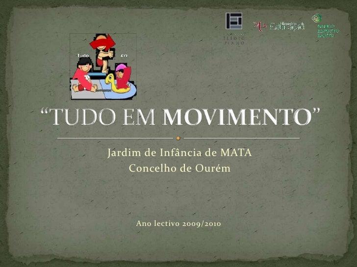 """""""TUDO EM MOVIMENTO""""<br />Jardim de Infância de MATA<br />Concelho de Ourém<br />Ano lectivo 2009/2010<br />"""