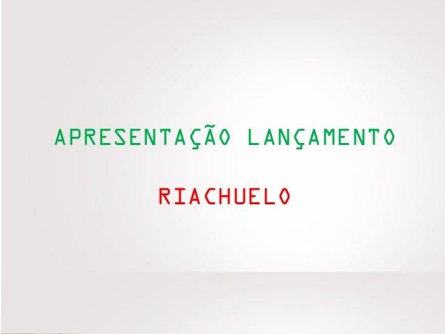 APRESENTAÇÃO LANÇAMENTO RIACHUELO