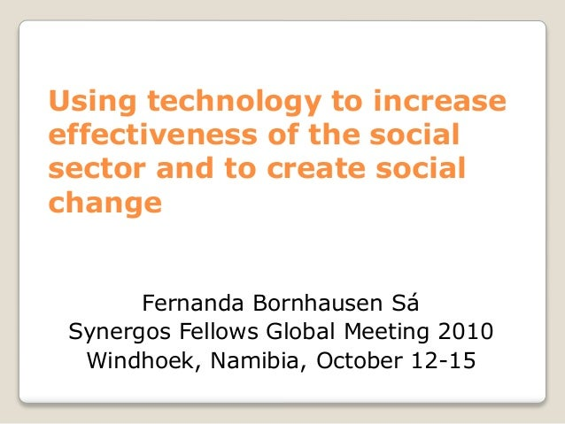 Using technology to increase effectiveness of the social sector and to create social change Fernanda Bornhausen Sá Synergo...