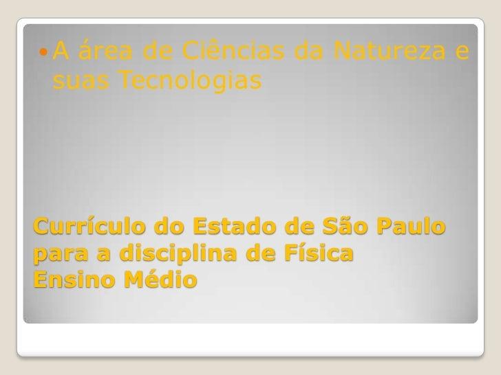 A área de Ciências da Natureza e suas TecnologiasCurrículo do Estado de São Paulopara a disciplina de FísicaEnsino Médio