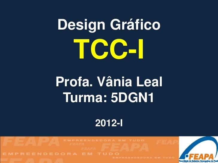 Design Gráfico  TCC-IProfa. Vânia Leal Turma: 5DGN1      2012-I