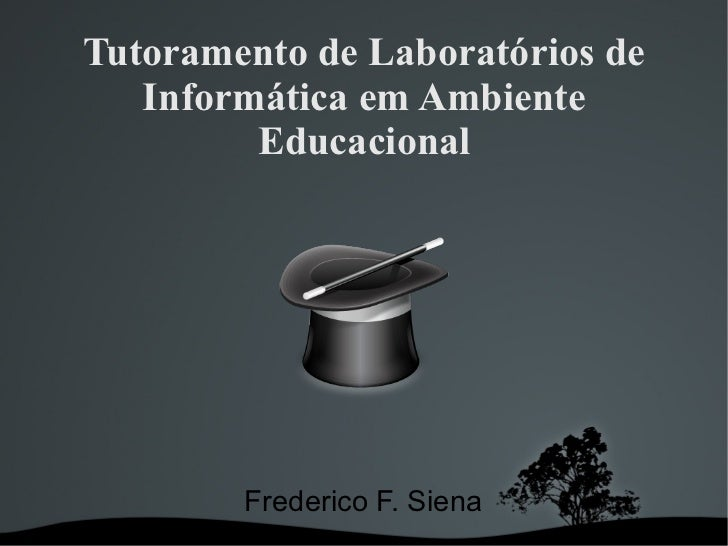Tutoramento de Laboratórios de   Informática em Ambiente         Educacional        Frederico F. Siena
