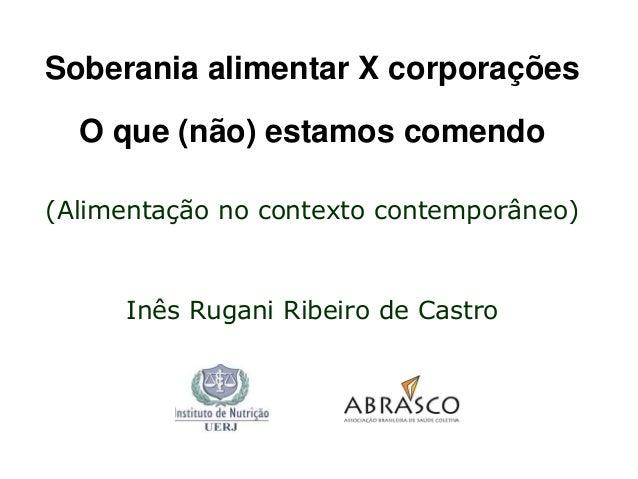 Soberania alimentar X corporações O que (não) estamos comendo (Alimentação no contexto contemporâneo)  Inês Rugani Ribeiro...