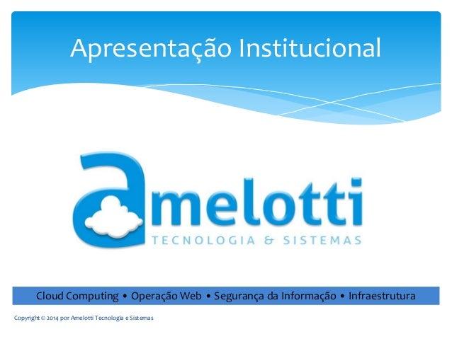 Apresentação Institucional  Cloud Computing • Operação Web • Segurança da Informação • Infraestrutura Copyright © 2014 por...