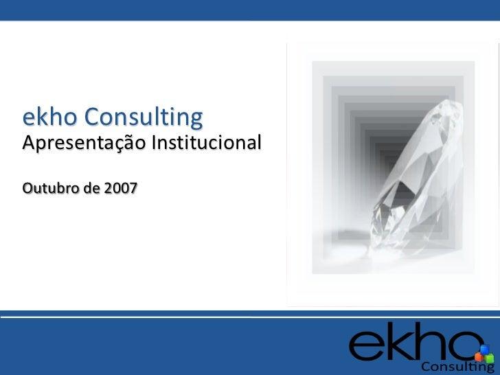 ekho ConsultingApresentação InstitucionalOutubro de 2007