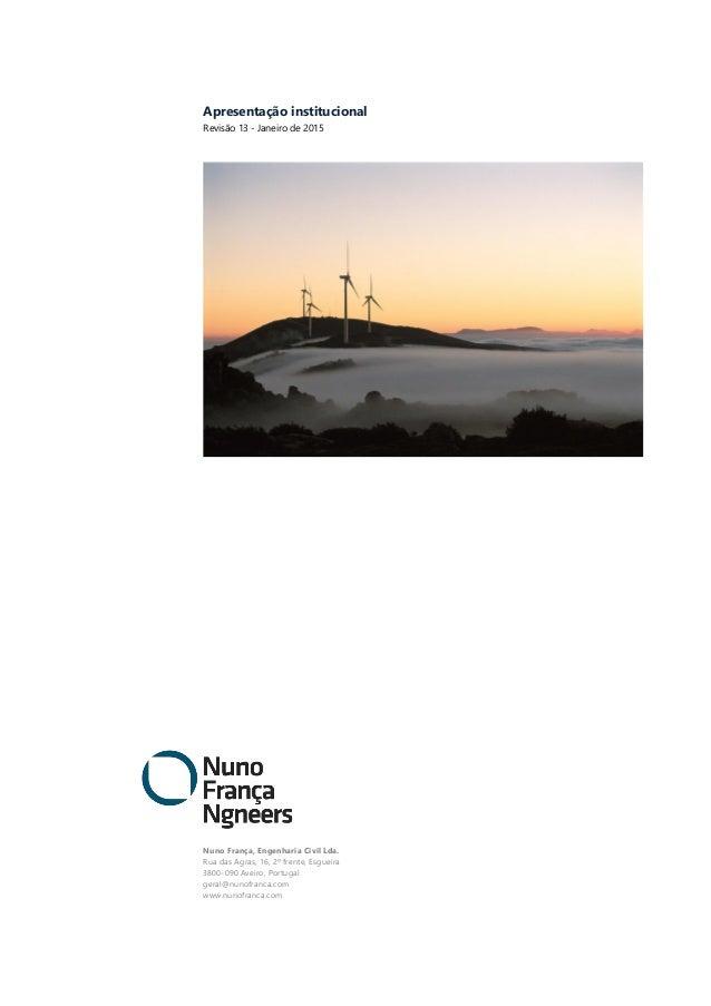 Apresentação institucional Revisão 13 - Janeiro de 2015 Nuno França, Engenharia Civil Lda. Rua das Agras, 16, 2º frente, E...