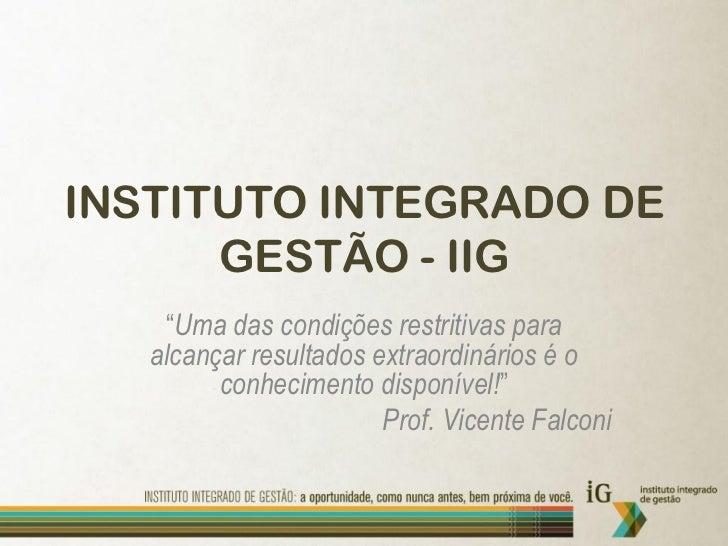 """INSTITUTO INTEGRADO DE      GESTÃO - IIG    """"Uma das condições restritivas para   alcançar resultados extraordinários é o ..."""