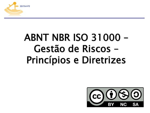 ABNT NBR ISO 31000 – Gestão de Riscos – Princípios e Diretrizes