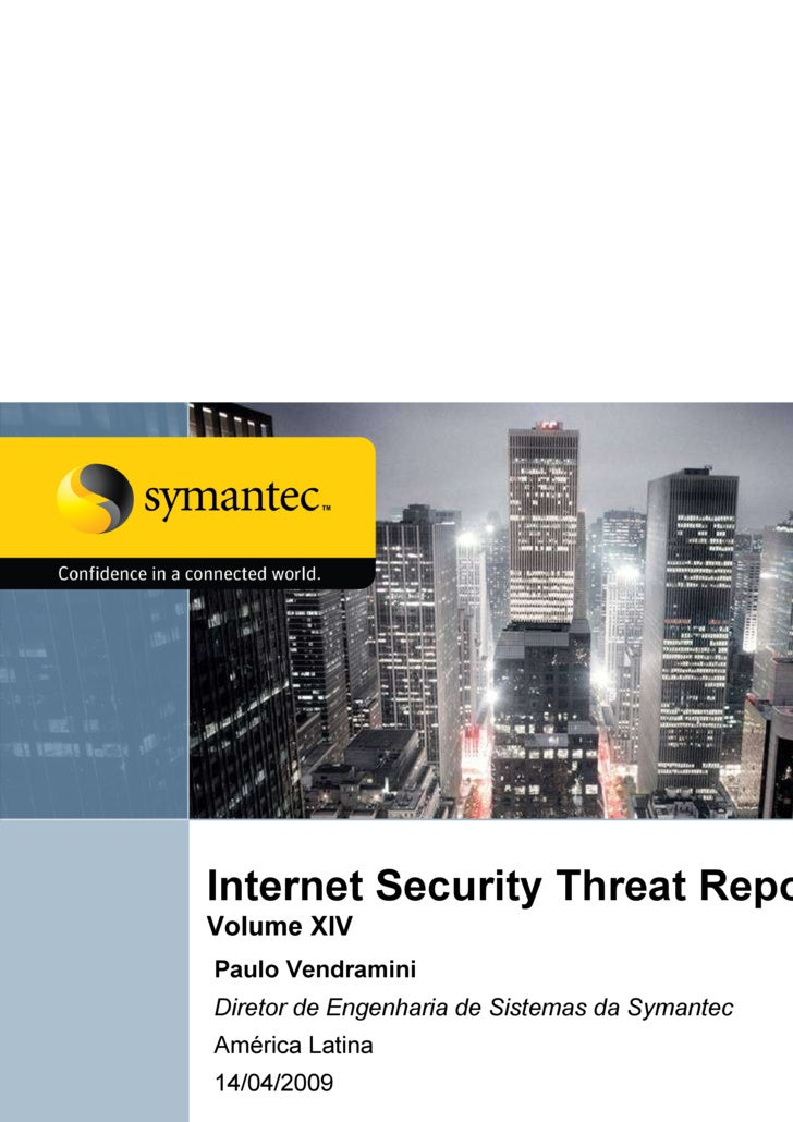 Internet Security Threat Report  Volume XIV  Paulo Vendramini Diretor de Engenharia de Sistemas da Symantec América Latina...