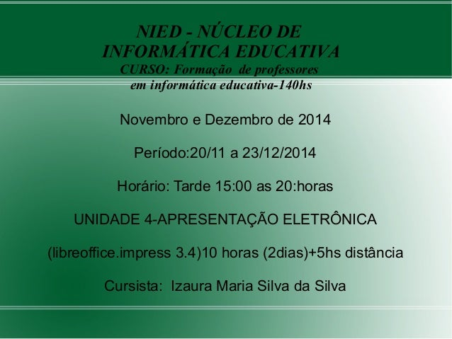 Novembro e Dezembro de 2014 Período:20/11 a 23/12/2014 Horário: Tarde 15:00 as 20:horas UNIDADE 4-APRESENTAÇÃO ELETRÔNICA ...
