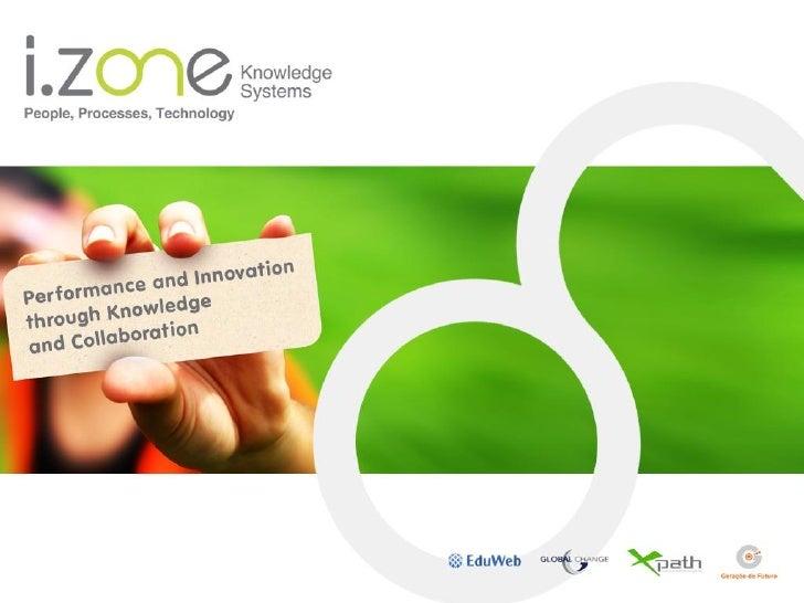 A I.Zone Knowledge Systems é uma empresa do grupo I.Zone que resulta da fusão da:  •   Eduweb SGPS, SA •   GLOBAL CHANGE C...
