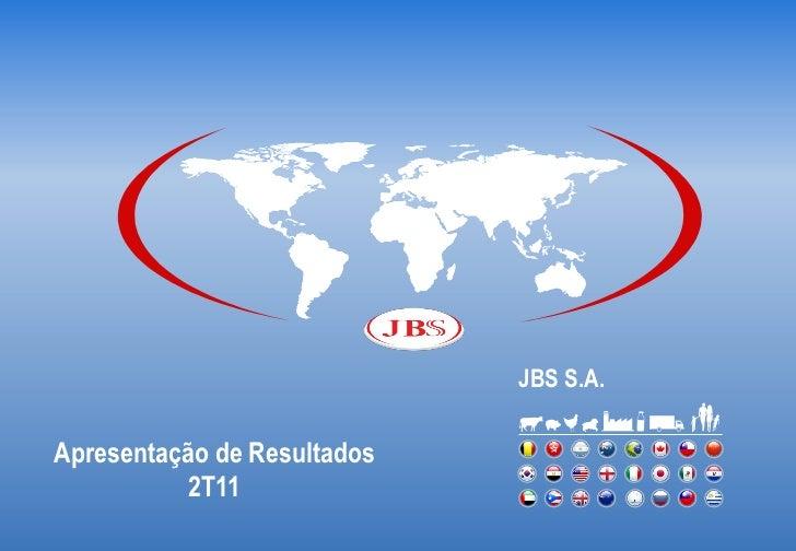 JBS S.A.Apresentação de Resultados           2T11