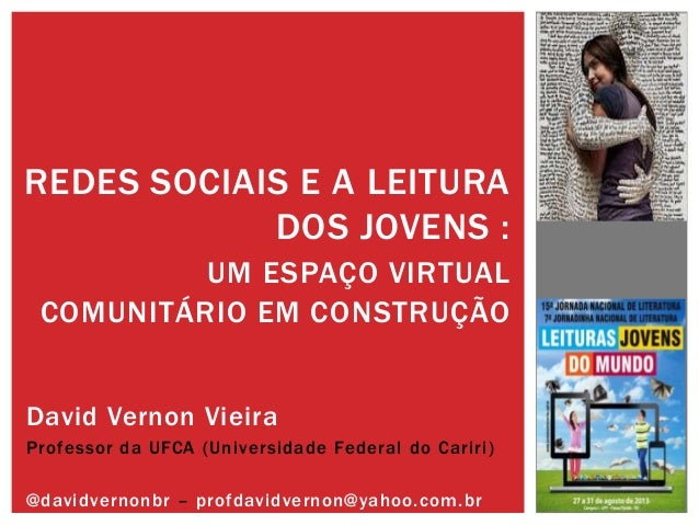 David Vernon Vieira Professor da UFCA (Universidade Federal do Cariri) @davidvernonbr – profdavidvernon@yahoo.com.br REDES...