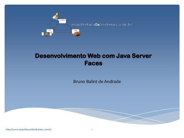 Desenvolvimento Web com Java Server Faces Bruno Balint de Andrade  http://www.arquiteturadesistemas.com.br  1