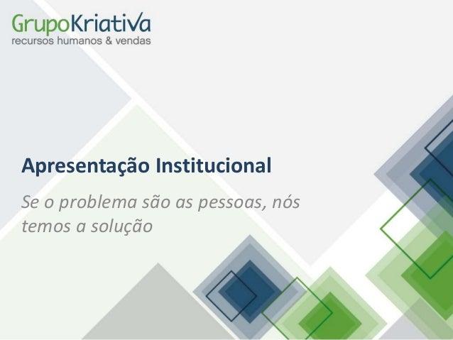 Apresentação Institucional Se o problema são as pessoas, nós temos a solução