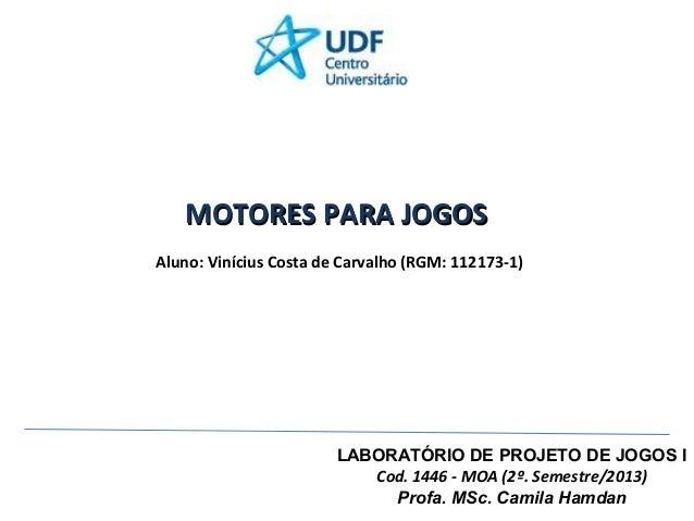 MOTORES PARA JOGOS Aluno: Vinícius Costa de Carvalho (RGM: 112173-1)  LABORATÓRIO DE PROJETO DE JOGOS I Cod. 1446 - MOA (2...