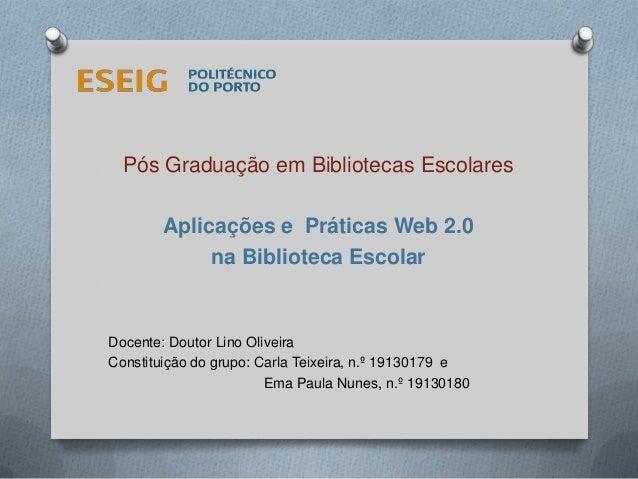 Pós Graduação em Bibliotecas Escolares Aplicações e Práticas Web 2.0 na Biblioteca Escolar Docente: Doutor Lino Oliveira C...