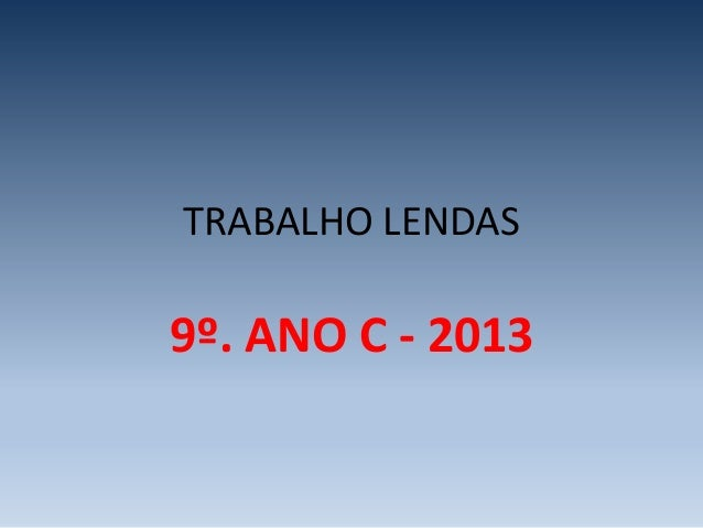 TRABALHO LENDAS9º. ANO C - 2013