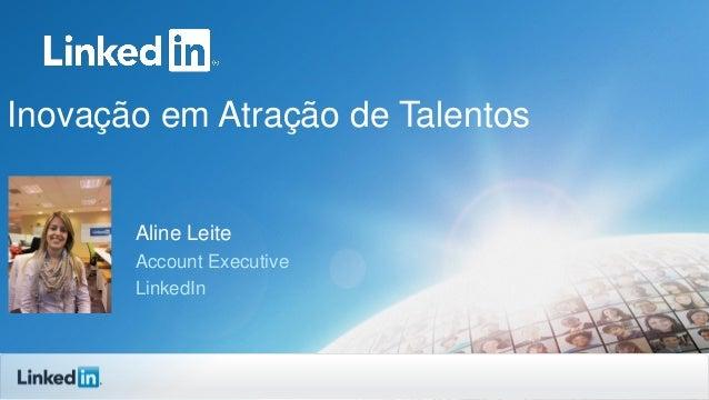 Inovação em Atração de Talentos  Aline Leite Account Executive LinkedIn
