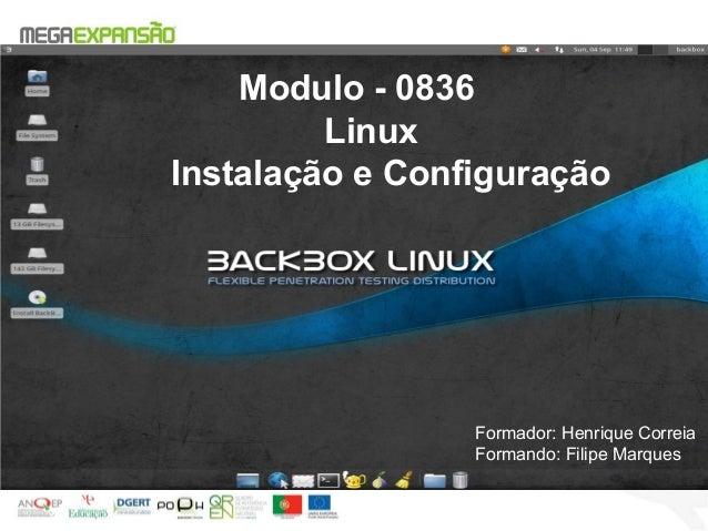 Modulo - 0836LinuxInstalação e ConfiguraçãoFormador: Henrique CorreiaFormando: Filipe Marques
