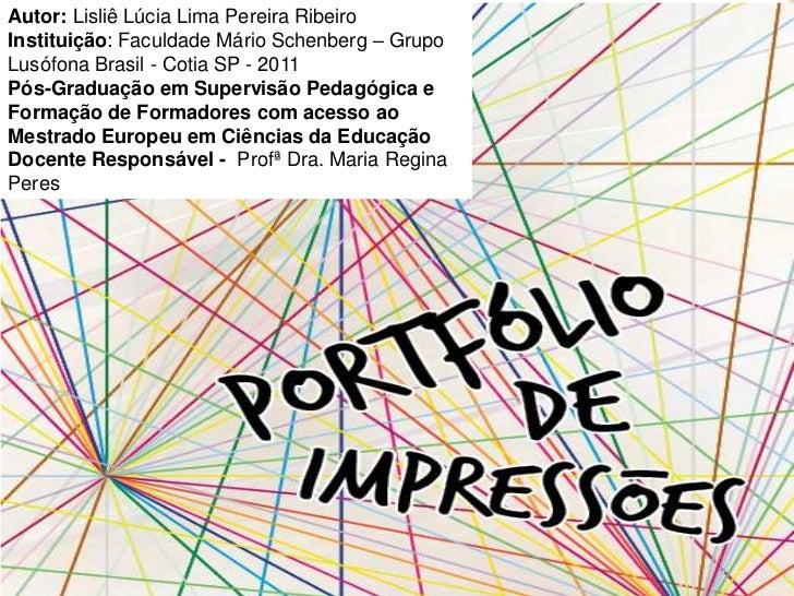 Autor: Lisliê Lúcia Lima Pereira RibeiroInstituição: Faculdade Mário Schenberg – GrupoLusófona Brasil - Cotia SP - 2011Pós...