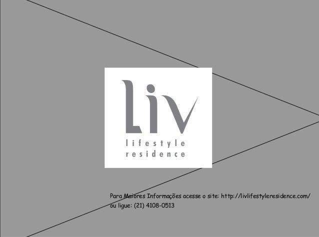 Para Maiores Informações acesse o site: http://livlifestyleresidence.com/ ou ligue: (21) 4108-0513