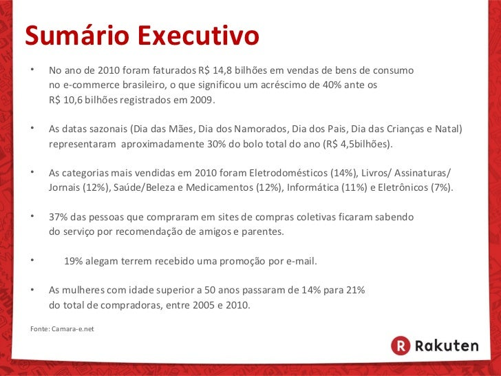 Sumário Executivo•    No ano de 2010 foram faturados R$ 14,8 bilhões em vendas de bens de consumo     no e-commerce brasil...