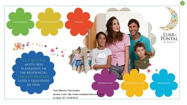 Para Maiores Informações acesse o site: http://www.luardopontalrecreio.com/ ou ligue: (21) 4108-0513