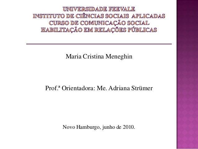 Maria Cristina Meneghin Prof.ª Orientadora: Me. Adriana Strümer Novo Hamburgo, junho de 2010.