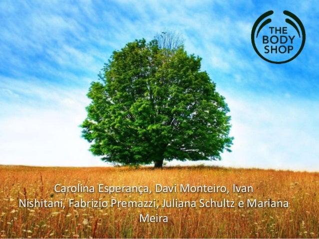 Carolina Esperança, Davi Monteiro, Ivan Nishitani, Fabrizio Premazzi, Juliana Schultz e Mariana Meira