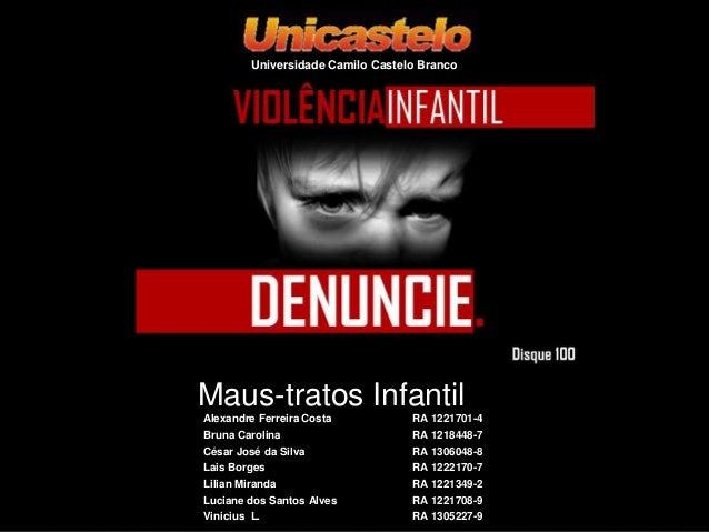 Universidade Camilo Castelo Branco  Maus-tratos Infantil Alexandre Ferreira Costa  RA 1221701-4  Bruna Carolina César José...