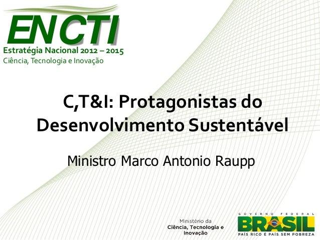 ENCTIEstratégia Nacional 2012 – 2015Ciência, Tecnologia e Inovação           C,T&I: Protagonistas do         Desenvolvimen...