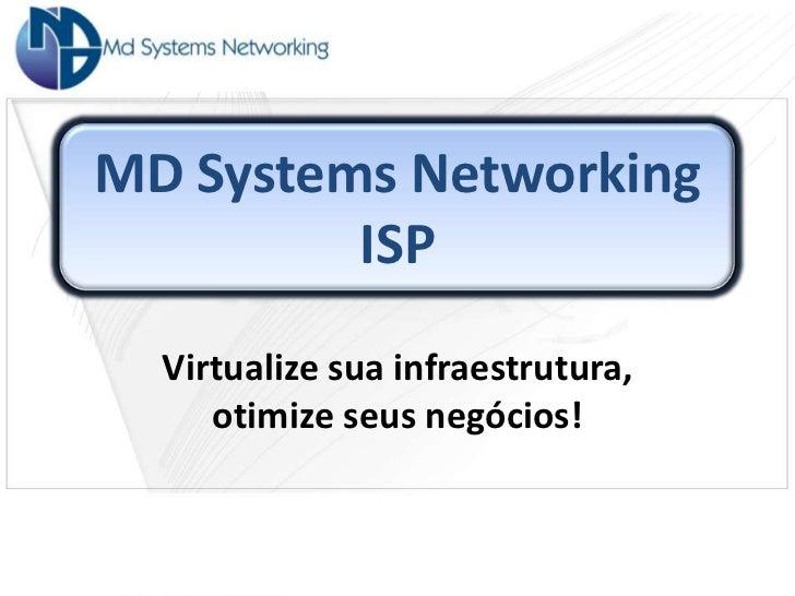 MD Systems Networking         ISP  Virtualize sua infraestrutura,     otimize seus negócios!