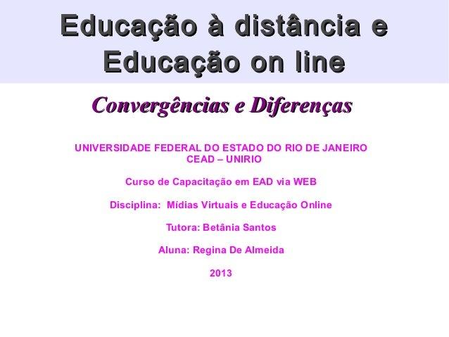 Educação à distância e Educação on line Convergências e Diferenças UNIVERSIDADE FEDERAL DO ESTADO DO RIO DE JANEIRO CEAD –...