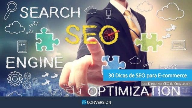 30 Dicas de SEO para E-commerce  por Diego Ivo, CEO da Conversion
