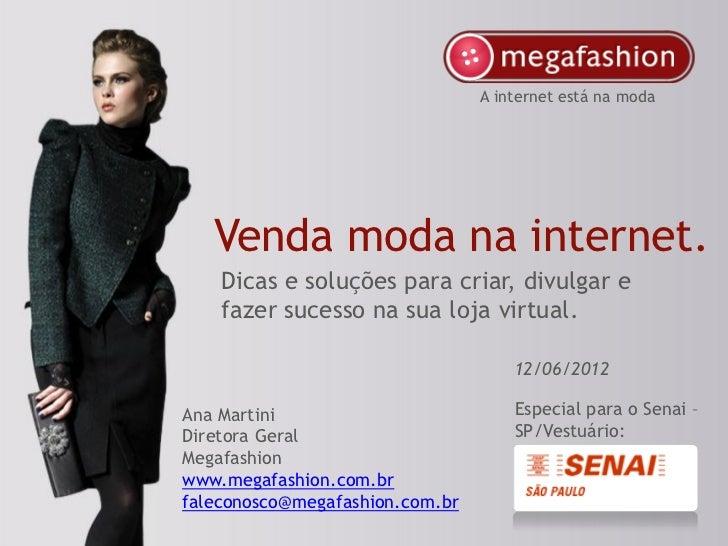 A internet está na moda   Venda moda na internet.    Dicas e soluções para criar, divulgar e    fazer sucesso na sua loja ...
