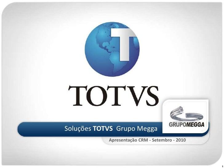 Soluções TOTVS  Grupo Megga<br />Apresentação CRM - Setembro - 2010<br />1<br />