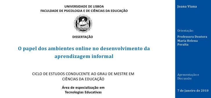 Universidade de Lisboa<br />Faculdade de Psicologia e de Ciências da Educação<br />Joana Viana<br />Orientação: <br />Prof...