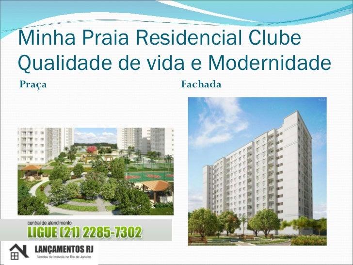 Minha Praia Residencial Clube Qualidade de vida e Modernidade <ul><li>Praça </li></ul><ul><li>Fachada </li></ul>