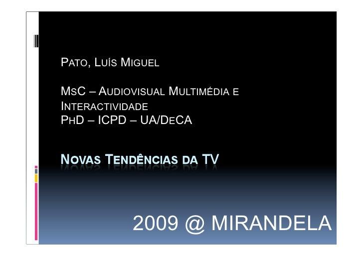 PATO, LUÍS MIGUEL  MSC – AUDIOVISUAL MULTIMÉDIA E INTERACTIVIDADE PHD – ICPD – UA/DECA                 2009 @ MIRANDELA
