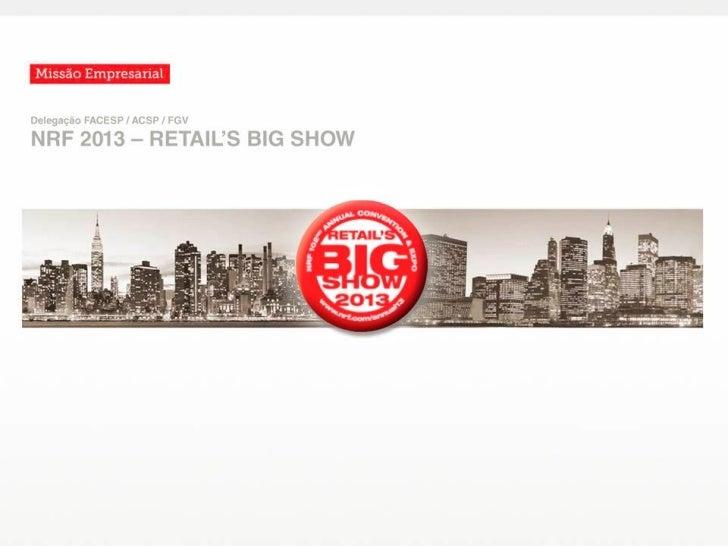 NRF 2013 – Retail´s Big Show Maior e mais tradicional evento de varejo do mundo 102ª edição Janeiro em NY Seminários e...