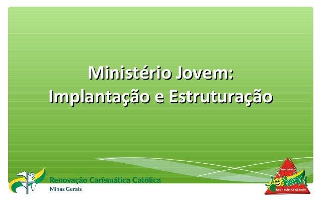 Ministério Jovem:Ministério Jovem: Implantação e EstruturaçãoImplantação e Estruturação