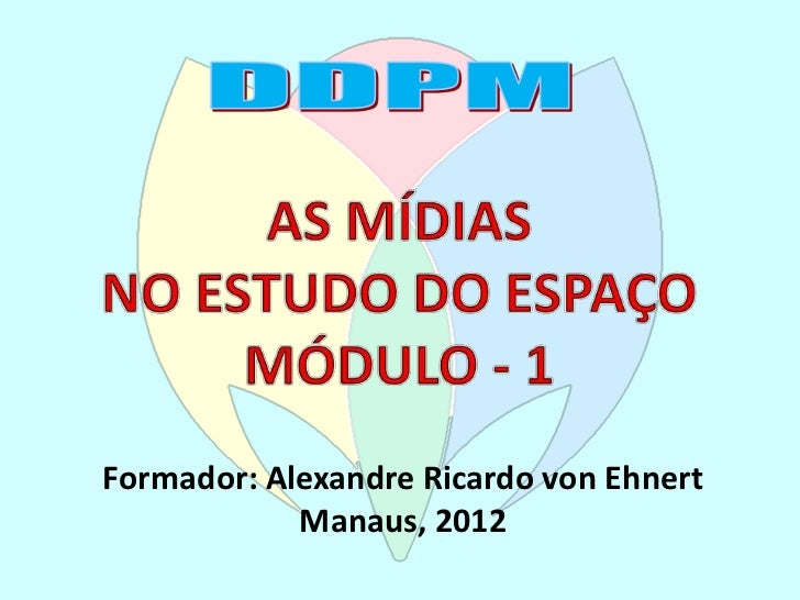 Formador: Alexandre Ricardo von Ehnert            Manaus, 2012
