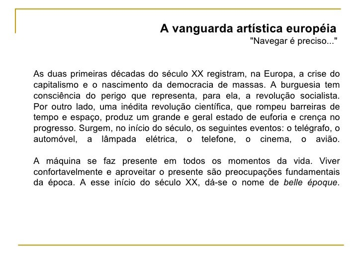 """A vanguarda artística européia  """"Navegar é preciso...""""  As duas primeiras décadas do século XX registram, na Eur..."""