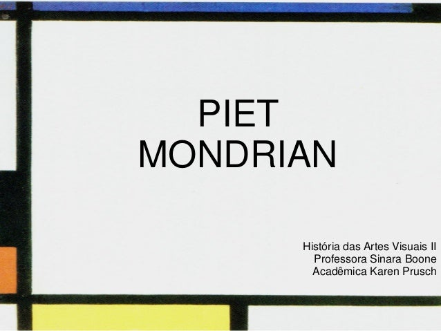 Clique para editar o estilo do subtítulo mestre 14/06/11 PIET MONDRIAN História das Artes Visuais II Professora Sinara Boo...