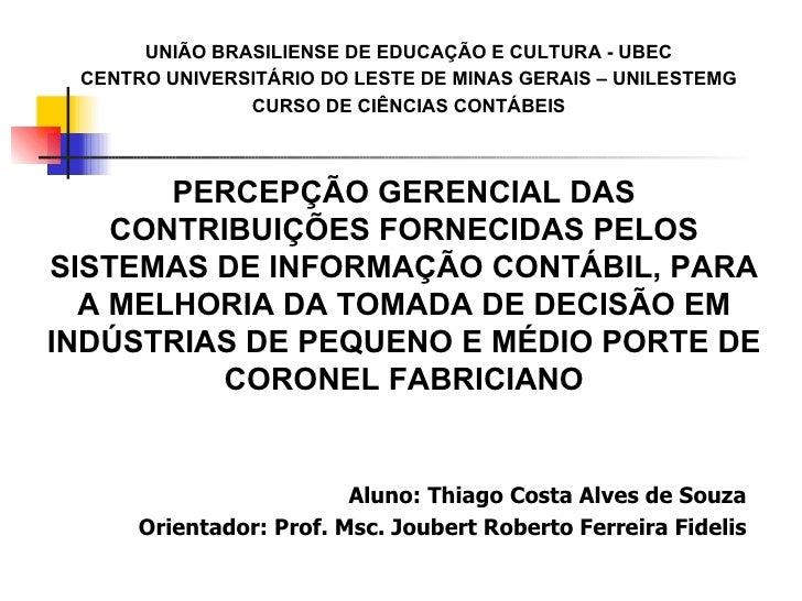 Aluno: Thiago Costa Alves de Souza Orientador: Prof. Msc. Joubert Roberto Ferreira Fidelis UNIÃO BRASILIENSE DE EDUCAÇÃO E...