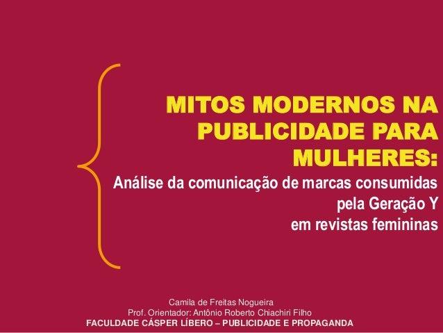 MITOS MODERNOS NA PUBLICIDADE PARA MULHERES: Análise da comunicação de marcas consumidas pela Geração Y em revistas femini...