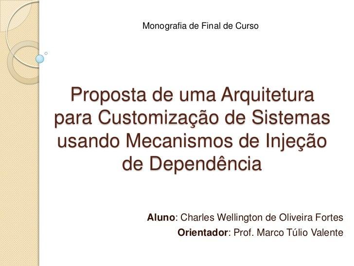 Monografia de Final de Curso  Proposta de uma Arquiteturapara Customização de Sistemasusando Mecanismos de Injeção       d...