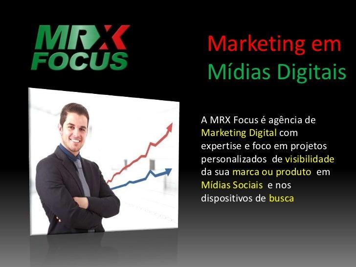 Marketing em Mídias DigitaisA MRX Focus é agência deMarketing Digital comexpertise e foco em projetospersonalizados de vis...